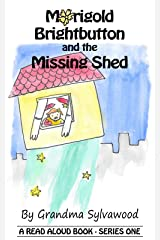 Marigold Brightbutton and the Missing Shed: A Read Aloud Story - Series One (Read Aloud Stories Book 1) Kindle Edition