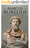 Marcus Aurelius: A Life From Beginning to End
