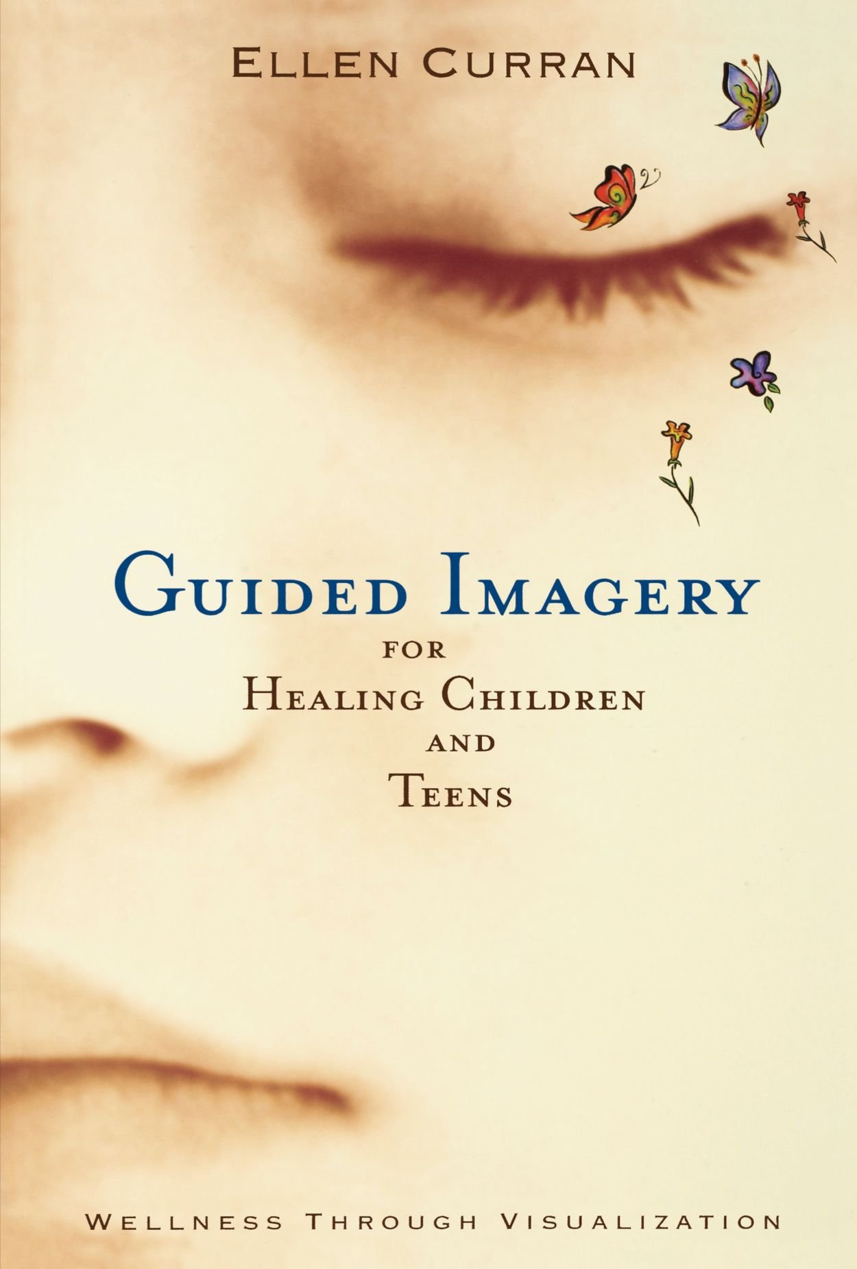Guided Imagery For Healing Children And Teens  Wellness Through Visualization