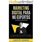 Marketing Digital Para No Expertos: El Sistema Automatizado de Ventas para Vender cualquier tipo de Producto o Servicio por I