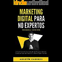 Marketing Digital Para No Expertos: El Sistema Automatizado de Ventas para Vender cualquier tipo de Producto o Servicio…