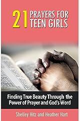 21 Prayers for Teen Girls: Finding True Beauty Through the Power of Prayer and God's Word (True Beauty Books) (Volume 2) Paperback