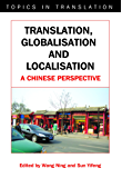 Translation, Globalisation and Localisation: A Chinese Perspective (Topics in Translation)