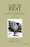Laid to Rest: The Controversy over Subhas Chandra Bose's Death
