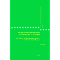 Collective Skill Formation in Liberal Market Economies?: The Politics of Training Reforms in Australia, Ireland and the United Kingdom (Studies in Vocational and Continuing Education Book 16)