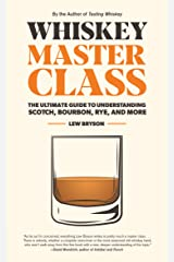 Whiskey Master Class:The Ultimate Guide to Understanding Scotch, Bourbon, Rye, and More Kindle Edition