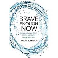 Brave Enough Now: An inspirational story of self-discovery, survival and hope.