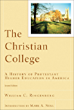 The Christian College (RenewedMinds): A History of Protestant Higher Education in America