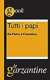 Tutti i papi. Da Pietro a Francesco