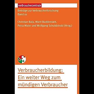 Beiträge zur Verbraucherforschung Band 10 Verbraucherbildung: Ein weiter Weg zum mündigen Verbraucher (German Edition)