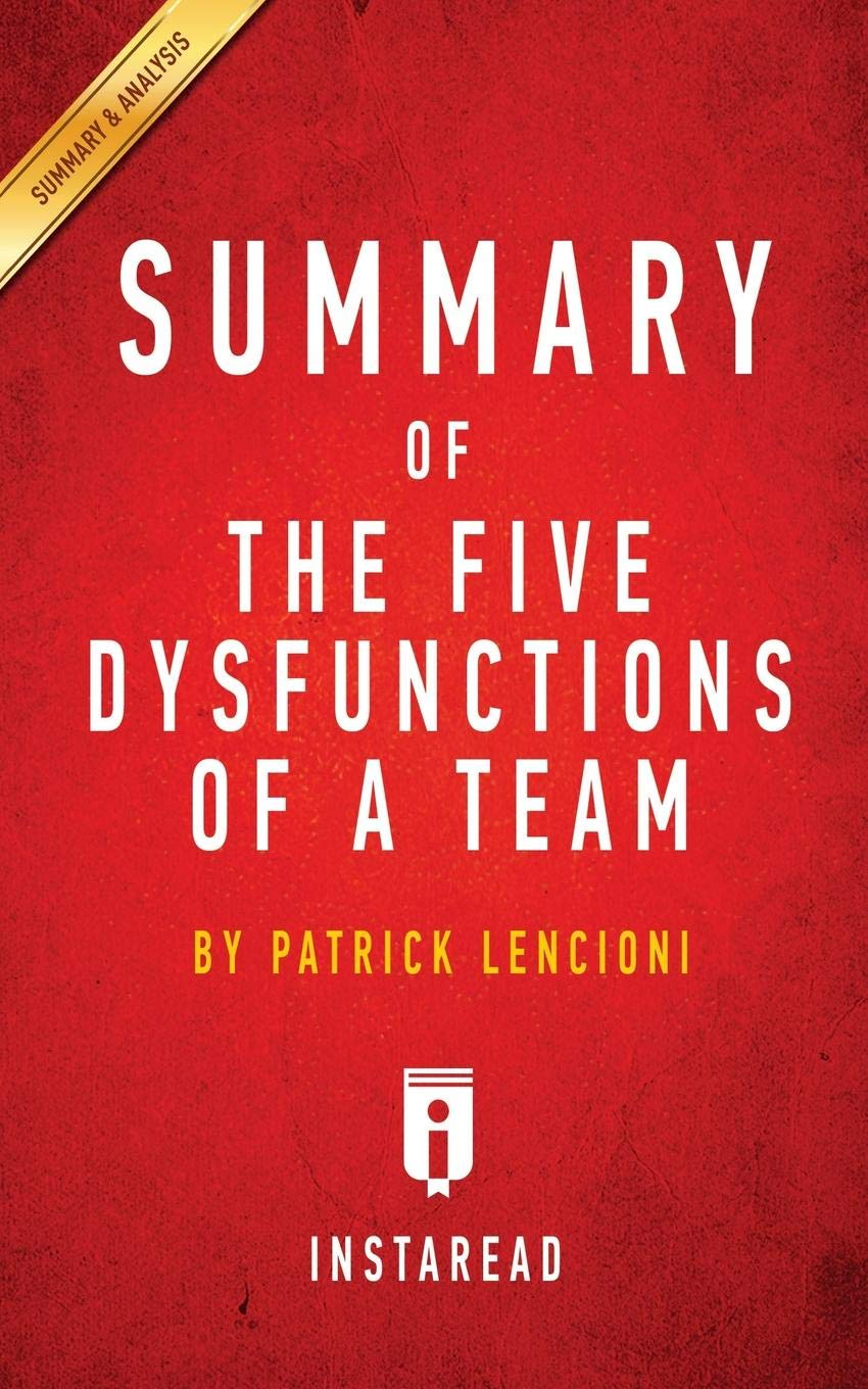 Summary Of The Five Dysfunctions Of A Team By Patrick Lencioni Includes Ysis Paperback April 7 2016