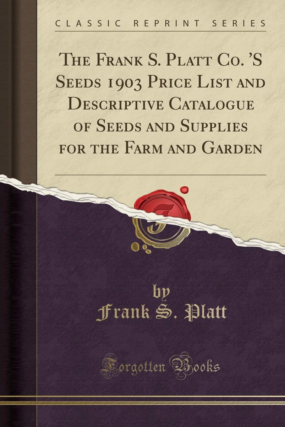 The Frank S. Platt Co. 'S Seeds 1903 Price List and Descriptive Catalogue of Seeds and Supplies for the Farm and Garden (Classic Reprint) pdf epub