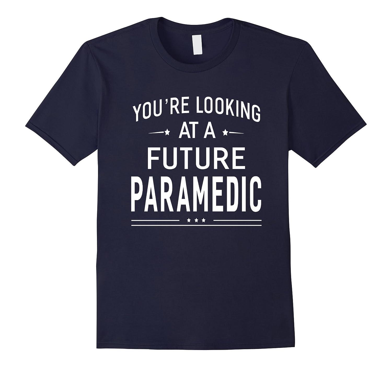 You're Looking At A Future Paramedic T-shirt Graduation Gift-TH