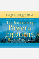The Astonishing Power of Emotions: Let Your Feelings Be Your Guide (Law of Attraction Book 4) Kindle Edition
