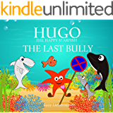 The Last Bully (Hugo the Happy Starfish - Educational Children's Book Collection 2)