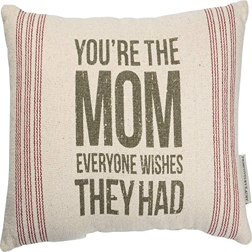 Primitives by Kathy 103408 Pillow – You re The Mom Everyone Wishes They Had, Cotton, Polyester