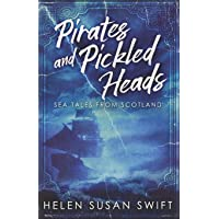 Pirates And Pickled Heads: An Eclectic Collection Of Scottish Sea Stories