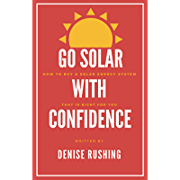 Go Solar With Confidence: How to Buy a Solar Energy System That is Right for You