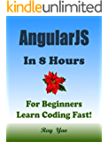 ANGULARJS: In 8 Hours, For Beginners, Learn Coding Fast! Angular Programming Language Crash Course, QuickStart Guide, Tutorial Book with Hands-On Projects ... Ultimate Beginner's Guide! (English Edition)