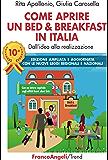 Come aprire un bed & breakfast in Italia: Dall'idea alla realizzazione. Edizione ampliata e aggiornata con le nuove leggi regionali e nazionali