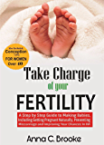 Take Charge of Your Fertility: A Step by Step Guide to Making Babies, Including Getting Pregnant Naturally, Preventing Miscarriage and Improving Your Chances ... Conceiving Healthy Babies Book 1)