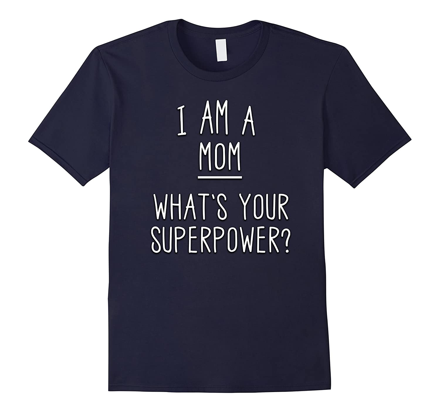 I Am A Mom What's Your Superpower T Shirt Mothers Gift-Rose