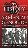 The History of the Armenian Genocide: Ethnic Conflict from the Balkans to Anatolia to the Caucasus