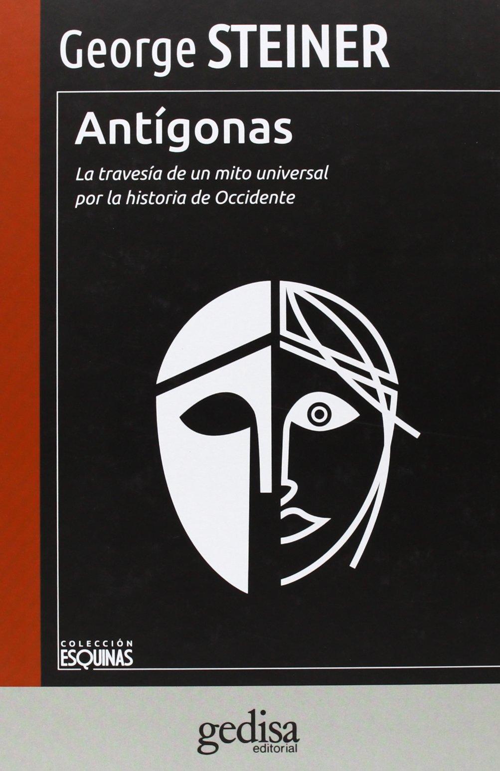 Antígonas: La travesía de un mito universal por la historia de ...