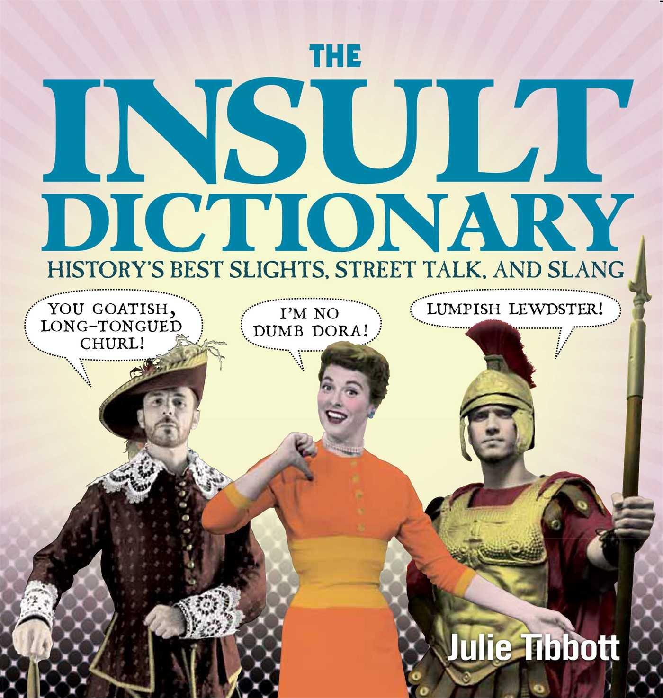 The Insult Dictionary: History's Best Slights, Street Talk, and Slang Hardcover – April 18, 2013 Julie Tibbott Reader' s Digest 162145066X Dictionaries