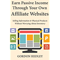 Earn Passive Income Through Your Own Affiliate Websites: Selling Information & Physical Products Without Worrying About Inventory (English Edition)