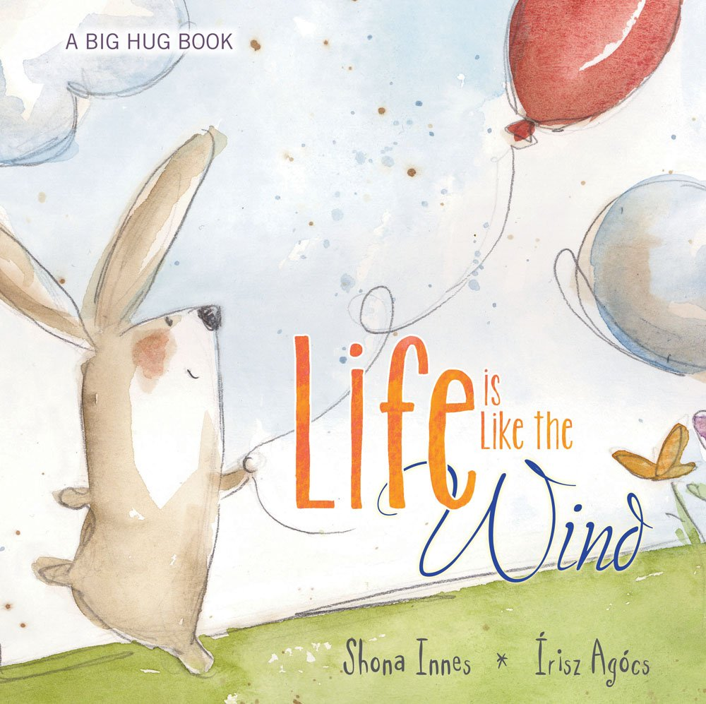 Life Is Like the Wind (A Big Hug)
