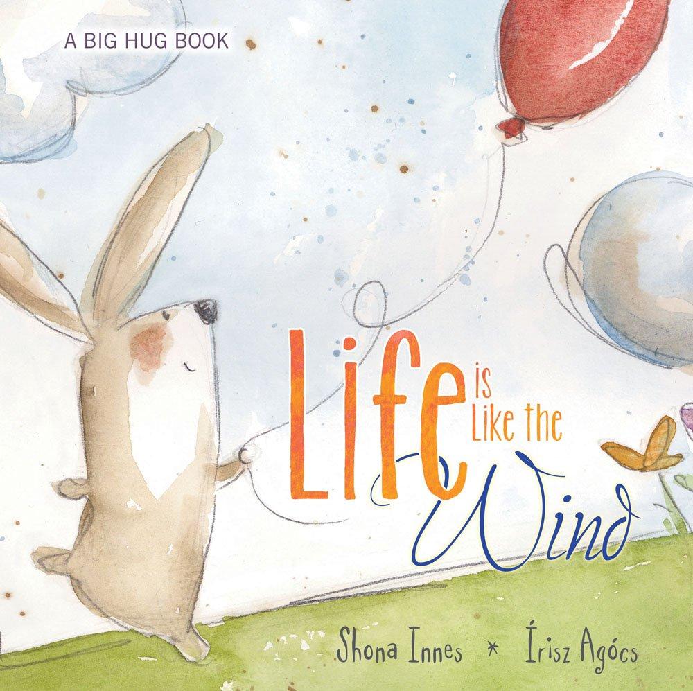 Life Is Like the Wind (A Big Hug)