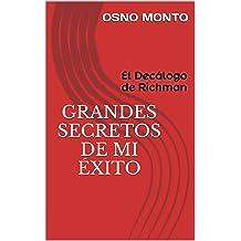 GRANDES SECRETOS DE MI ÉXITO: El Decálogo de Richman (Gerencia Del Buen Vivir nº 4) (Spanish Edition) Apr 19, 2014
