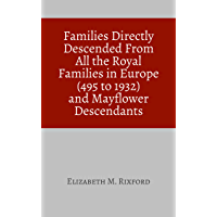 Families Directly Descended From All the Royal Families in Europe (495 to 1932) and Mayflower Descendants