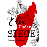 Eden Under Siege: An Amateur's Guide to Madagascar (An Amateur's Guide to the Planet)