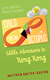 Child Octopus: Edible Adventures in Hong Kong (Zip and Eat Pocket Reader Book 1)
