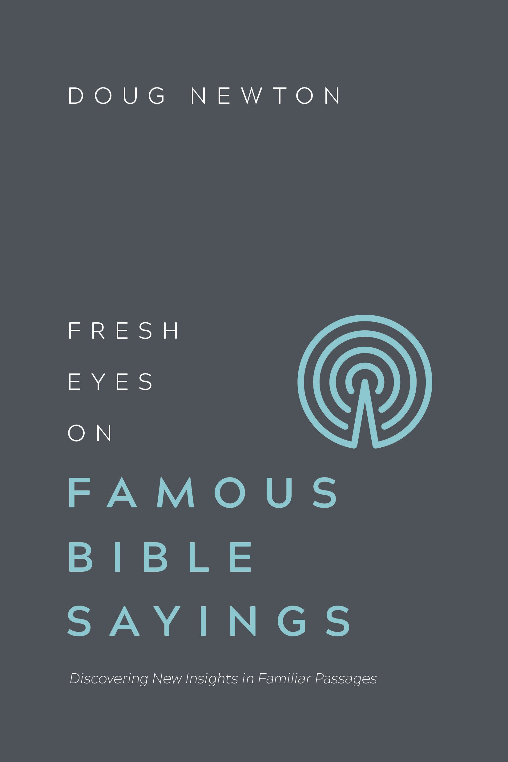 fresh eyes on famous bible sayings discovering new insights in