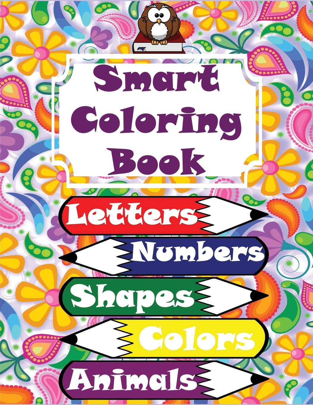 Smart Coloring Book 117 Pages Letters Alphabet Numbers Shapes Colors Animals Clothing Vegetables And Fruits Super Coloring Book Rainbow 9781717744401 Amazon Com Books