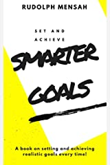 SET AND ACHIEVE SMARTER GOALS: A BOOK ON SETTING AND ACHIEVING REALISTIC GOALS EVERY TIME! (GETTING THINGS DONE 1) Kindle Edition