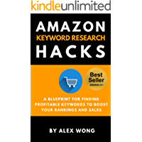 Amazon Keyword Research Hacks: A Blueprint For Finding Profitable Keywords To Boost Your Rankings And Sales (Amazon SEO, Search Engine Optimization) (English Edition)