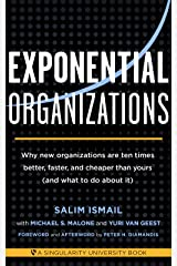 Exponential Organizations: Why new organizations are ten times better, faster, and cheaper than yours (and what to do about it) Paperback