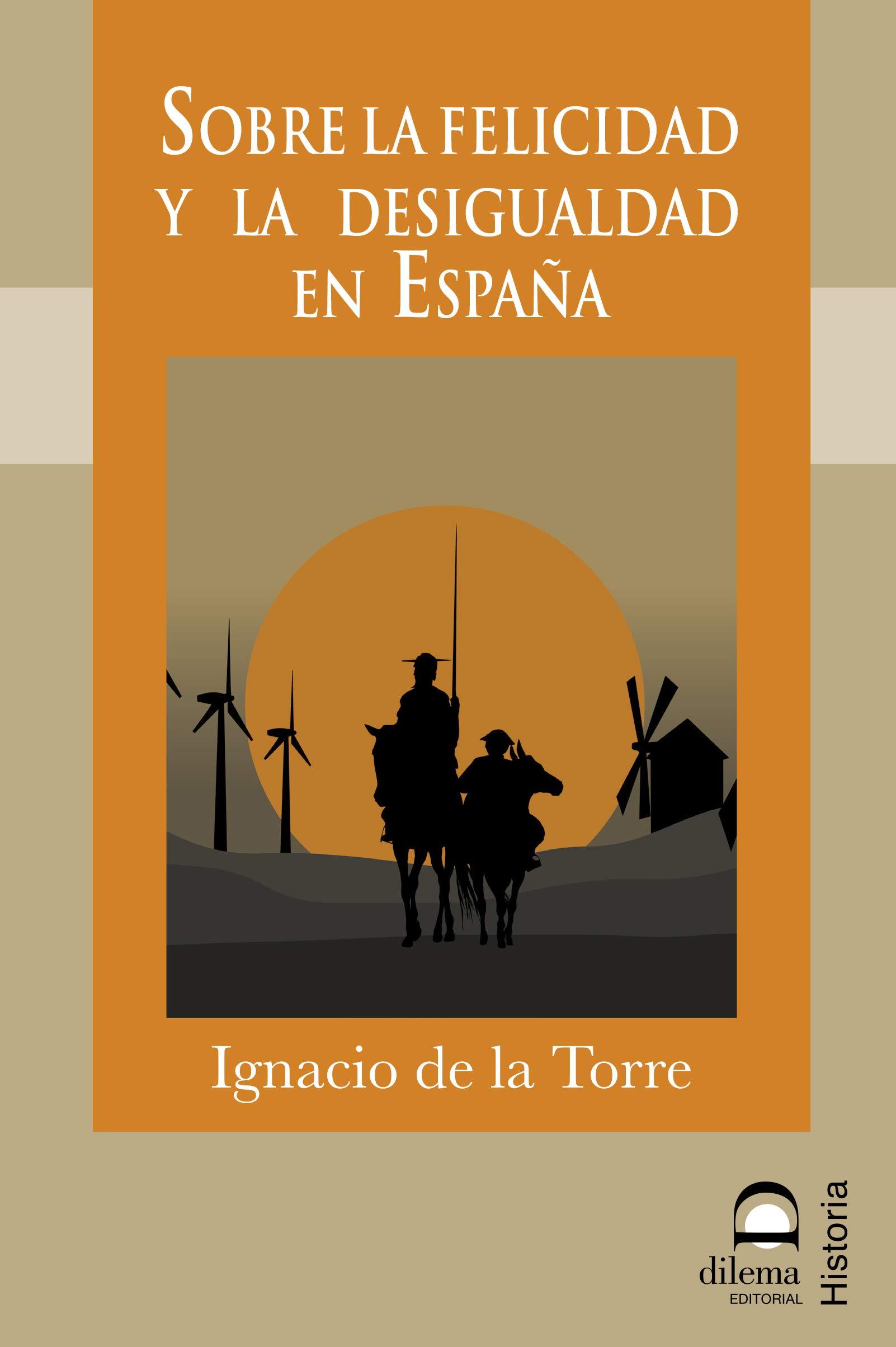 SOBRE LA FELICIDAD Y LA DESIGUALDAD EN ESPAÑA: Amazon.es: de la Torre Muñoz de Morales, Ignacio: Libros