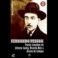 Obra Completa de Fernando Pessoa II: Poesia Completa de Alberto Caeiro, Ricardo Reis e Álvaro de Campos (Edição Definitiva)