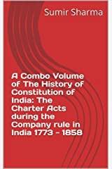 A Combo Volume of The History of Constitution of India: The Charter Acts during the Company rule in India 1773 - 1858: कम्पनी शासन काल के चार्टर अधिनियमों ... (Combo Series Book 1) (Hindi Edition) Kindle Edition