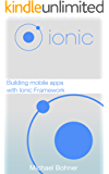 Ionic Framework: Building mobile apps with Ionic Framework