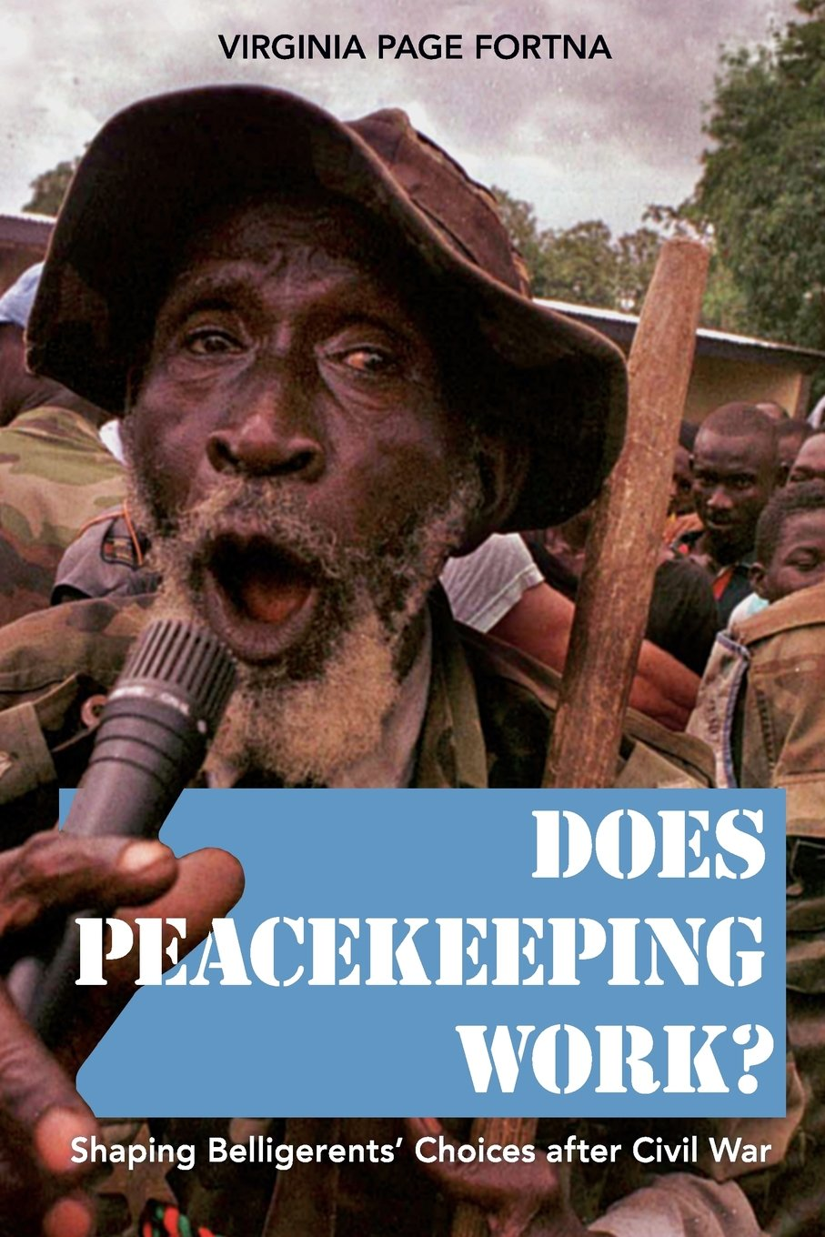 Does Peacekeeping Work   Shaping Belligerents' Choices After Civil War