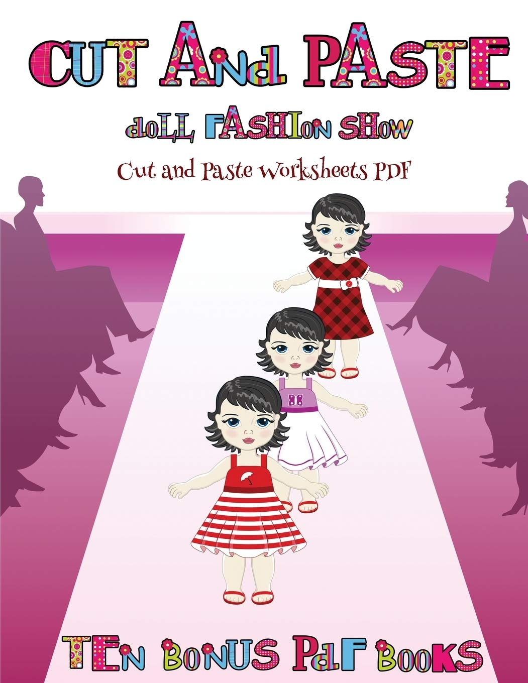 Buy Cut And Paste Worksheets Pdf Cut And Paste Doll Fashion Show Dress Your Own Cut And Paste Dolls This Book Is Designed To Improve Hand Eye Skills And To Help Children