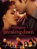 The Twilight Saga Breaking Dawn Part 1: The Official Illustrated Movie Companion (The Twilight Saga: Official Illustrated Movie Companions)