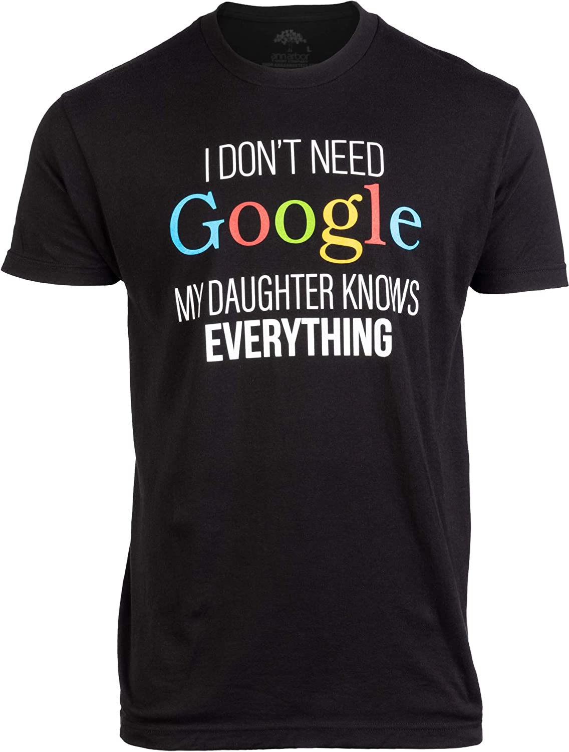I Don't Need Google, My Daughter Knows Everything   Funny Dad Father Joke T-Shirt