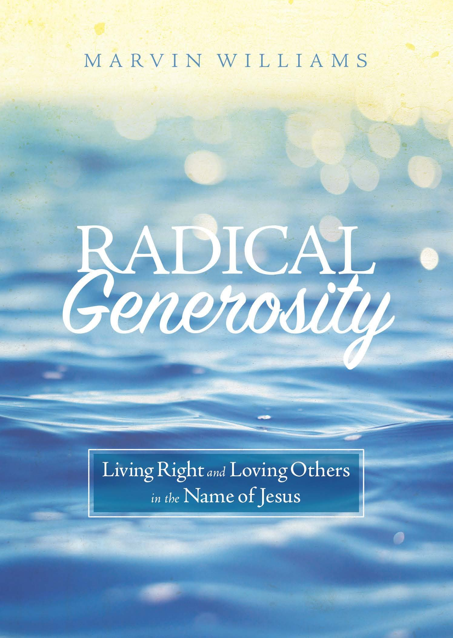 Radical Generosity: Living Right and Loving Others in the Name of Jesus